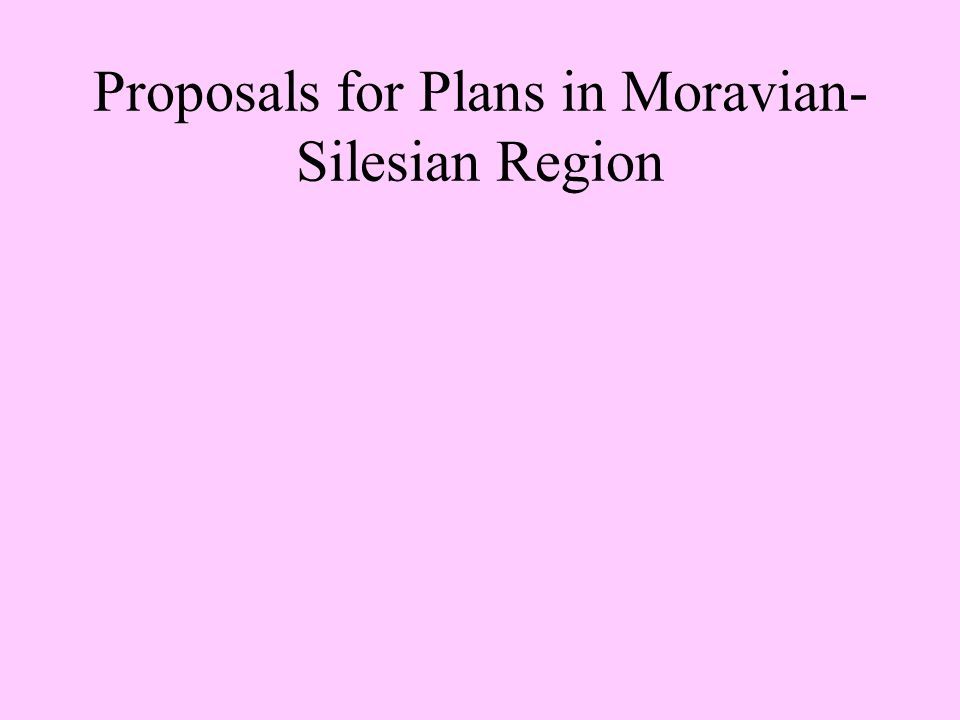 Proposals for Plans in Moravian- Silesian Region