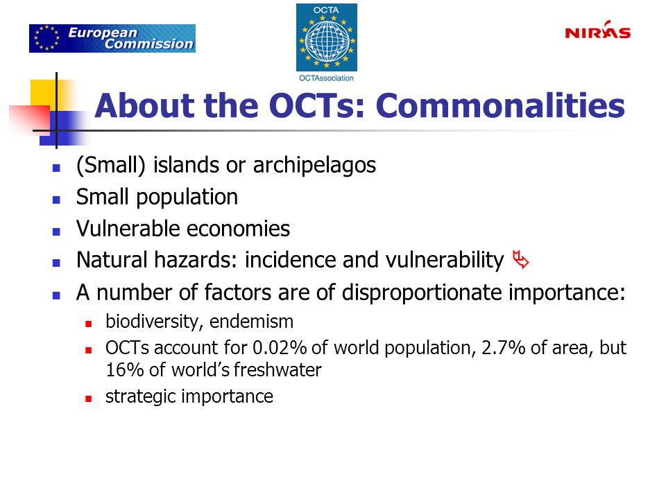 About the OCTs: Commonalities (Small) islands or archipelagos Small population Vulnerable economies Natural hazards: incidence and vulnerability A num