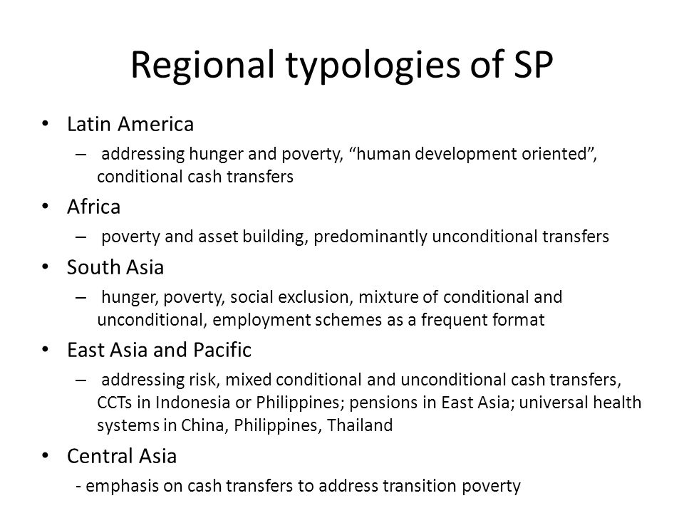Regional typologies of SP Latin America – addressing hunger and poverty, human development oriented, conditional cash transfers Africa – poverty and a