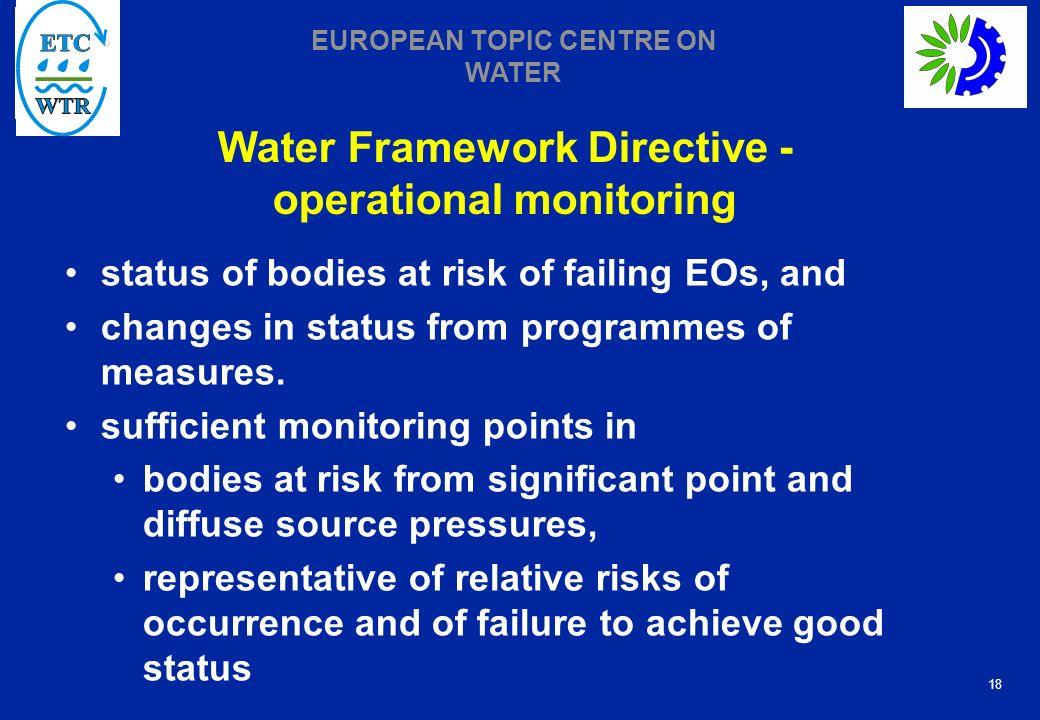 18 EUROPEAN TOPIC CENTRE ON WATER Water Framework Directive - operational monitoring status of bodies at risk of failing EOs, and changes in status from programmes of measures.