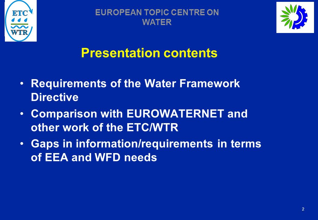 2 EUROPEAN TOPIC CENTRE ON WATER Presentation contents Requirements of the Water Framework Directive Comparison with EUROWATERNET and other work of the ETC/WTR Gaps in information/requirements in terms of EEA and WFD needs
