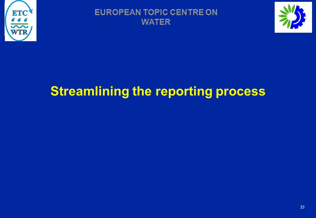 33 EUROPEAN TOPIC CENTRE ON WATER Streamlining the reporting process