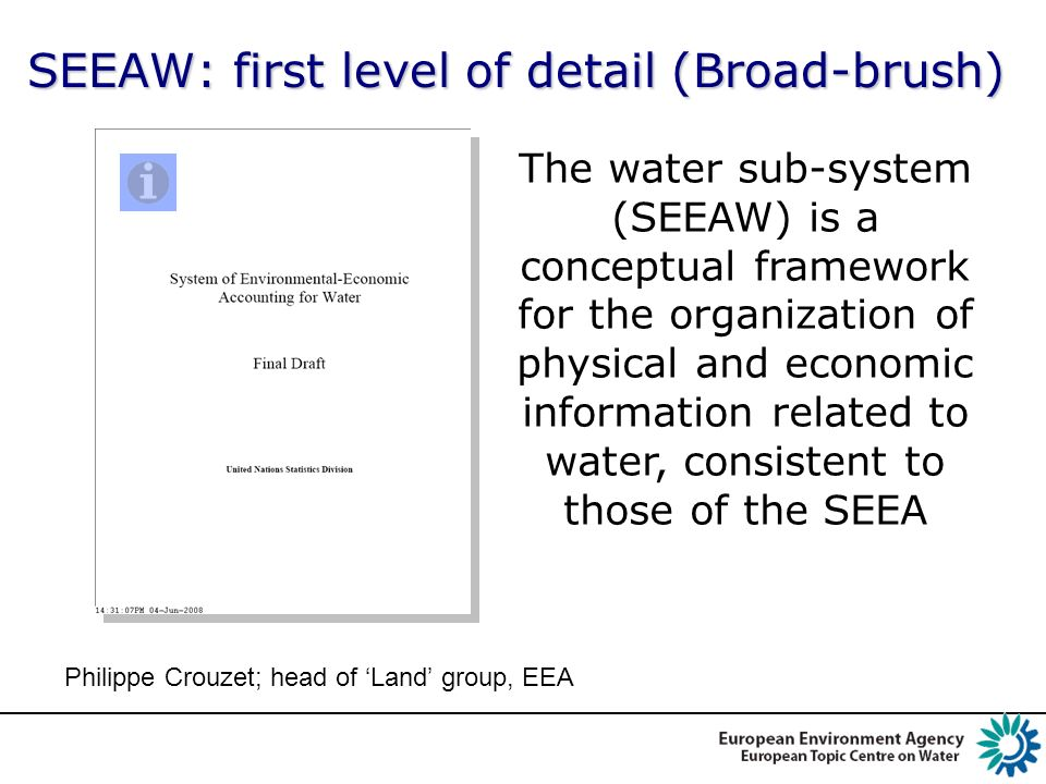 SEEAW: first level of detail (Broad-brush) SEEAW: first level of detail (Broad-brush) The water sub-system (SEEAW) is a conceptual framework for the o
