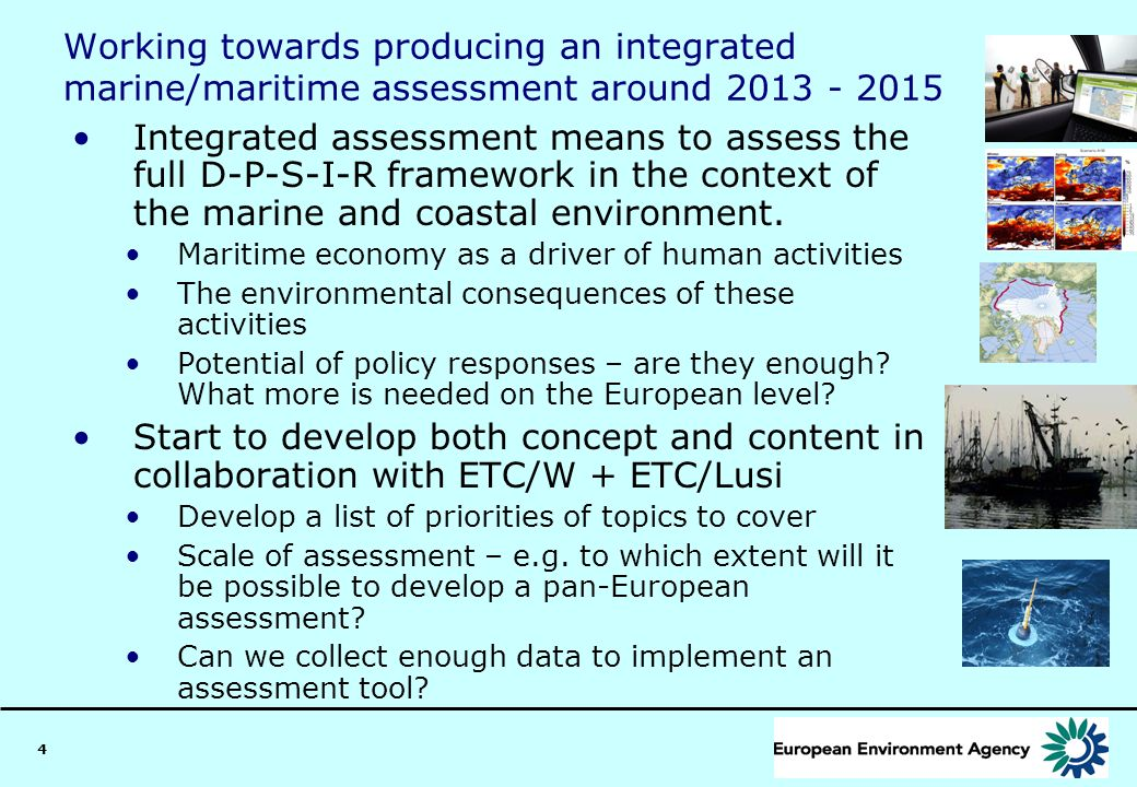 4 Working towards producing an integrated marine/maritime assessment around 2013 - 2015 Integrated assessment means to assess the full D-P-S-I-R frame