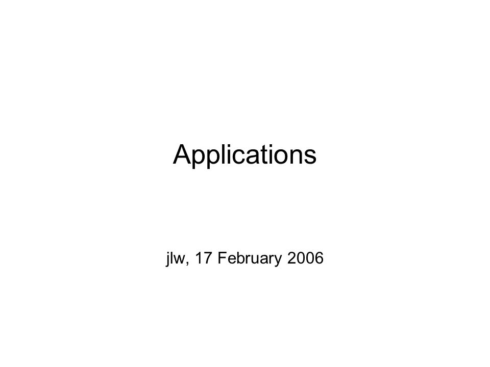 Applications jlw, 17 February 2006
