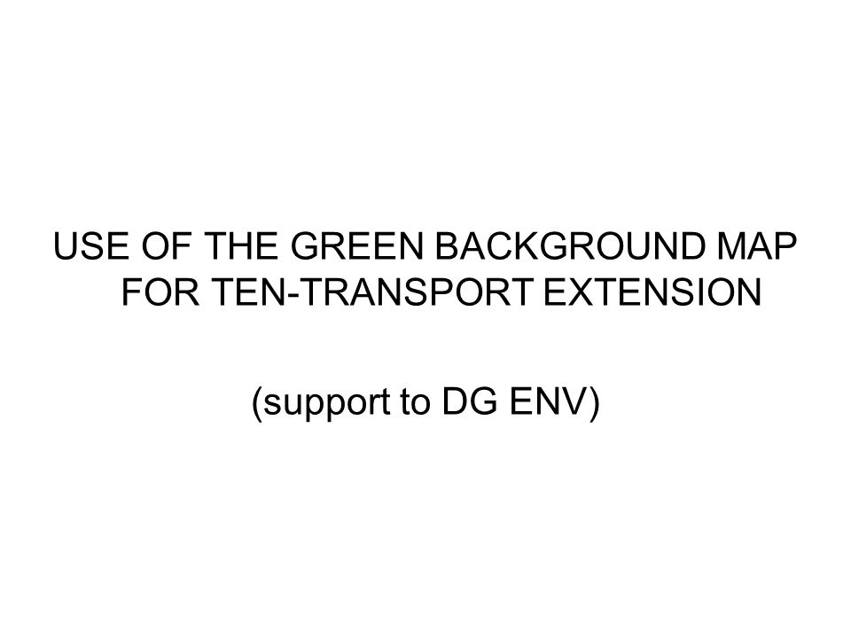USE OF THE GREEN BACKGROUND MAP FOR TEN-TRANSPORT EXTENSION (support to DG ENV)