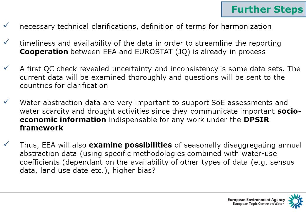 necessary technical clarifications, definition of terms for harmonization timeliness and availability of the data in order to streamline the reporting Cooperation between EEA and EUROSTAT (JQ) is already in process A first QC check revealed uncertainty and inconsistency is some data sets.