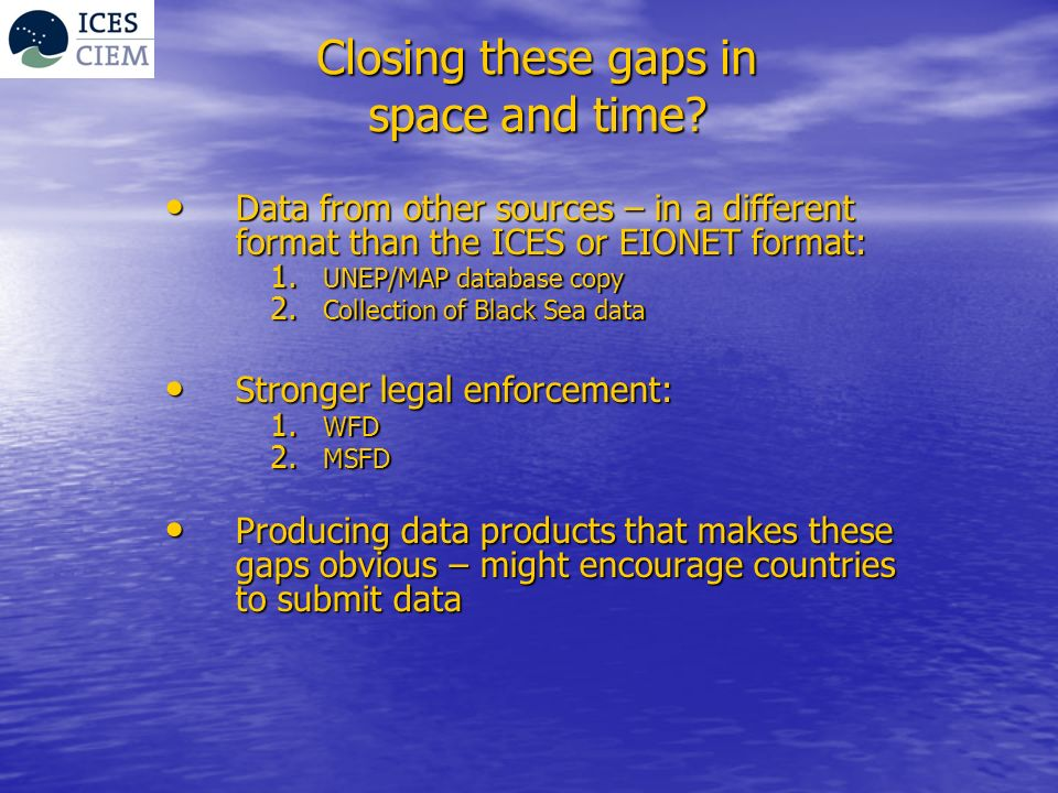 Closing these gaps in space and time? Data from other sources – in a different format than the ICES or EIONET format: Data from other sources – in a d