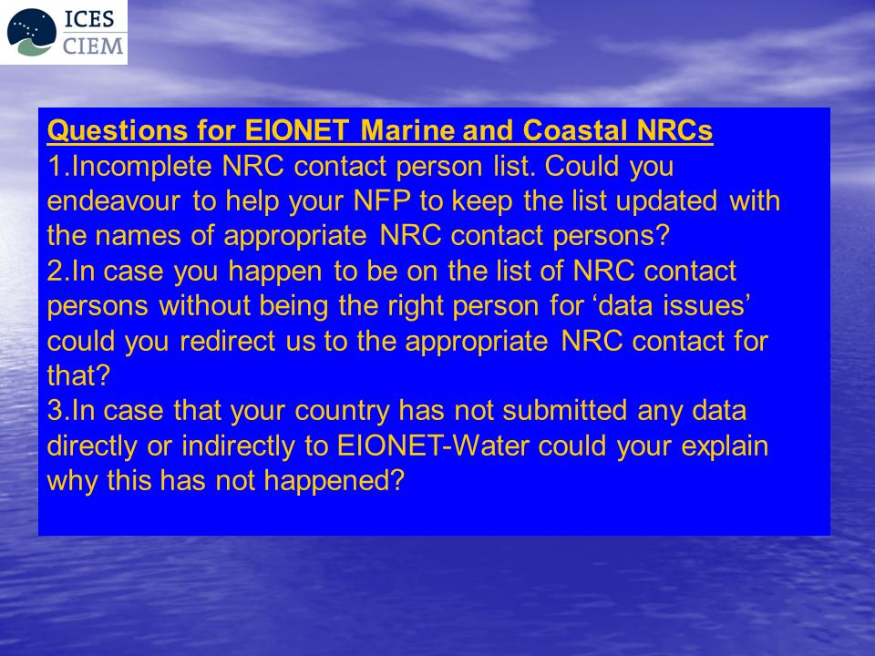Questions for EIONET Marine and Coastal NRCs 1.Incomplete NRC contact person list. Could you endeavour to help your NFP to keep the list updated with