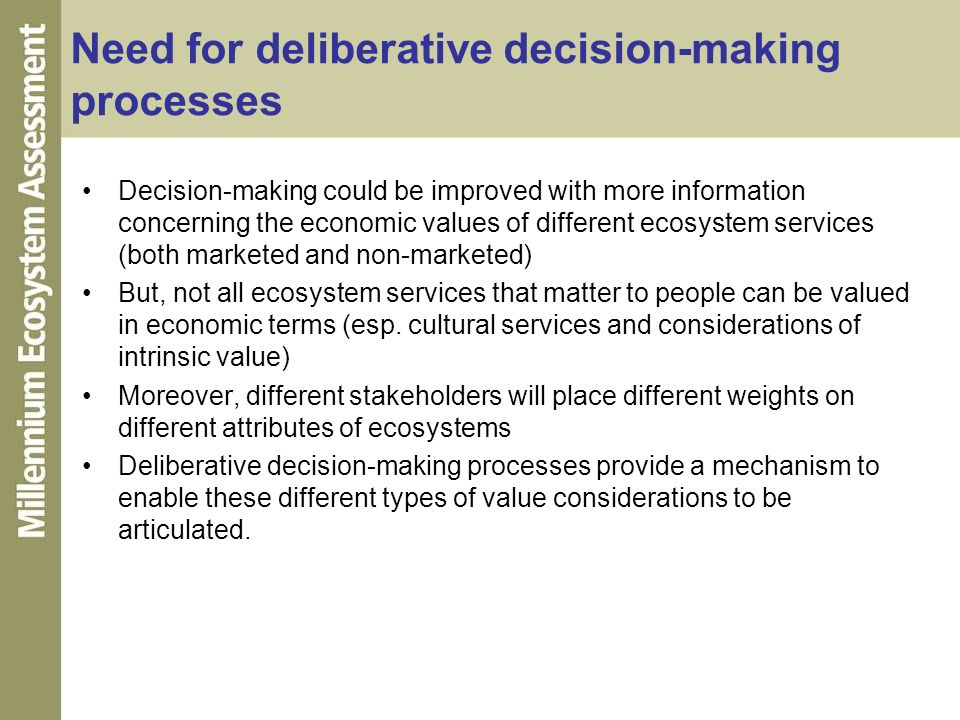 Need for deliberative decision-making processes Decision-making could be improved with more information concerning the economic values of different ec