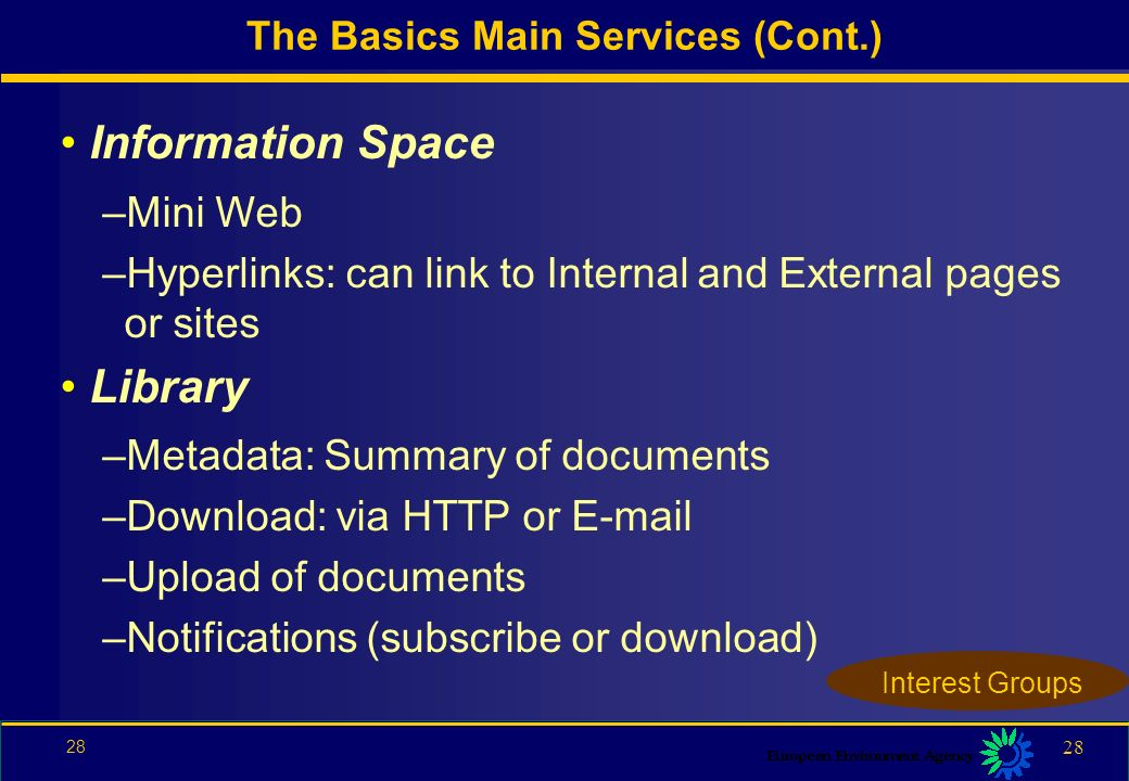27 Information: Mini-Web space Library: Document repository Directory: Whos Who Newsgroups: Interactive Discussion Fora Meeting: Meeting announcement and registration - virtual meetings The Basics Main Services Interest Groups