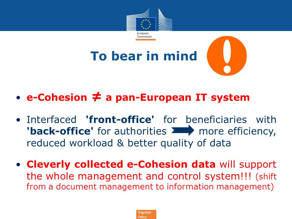 Regional Policy To bear in mind e-Cohesion a pan-European IT system Interfaced 'front-office' for beneficiaries with 'back-office' for authorities mor
