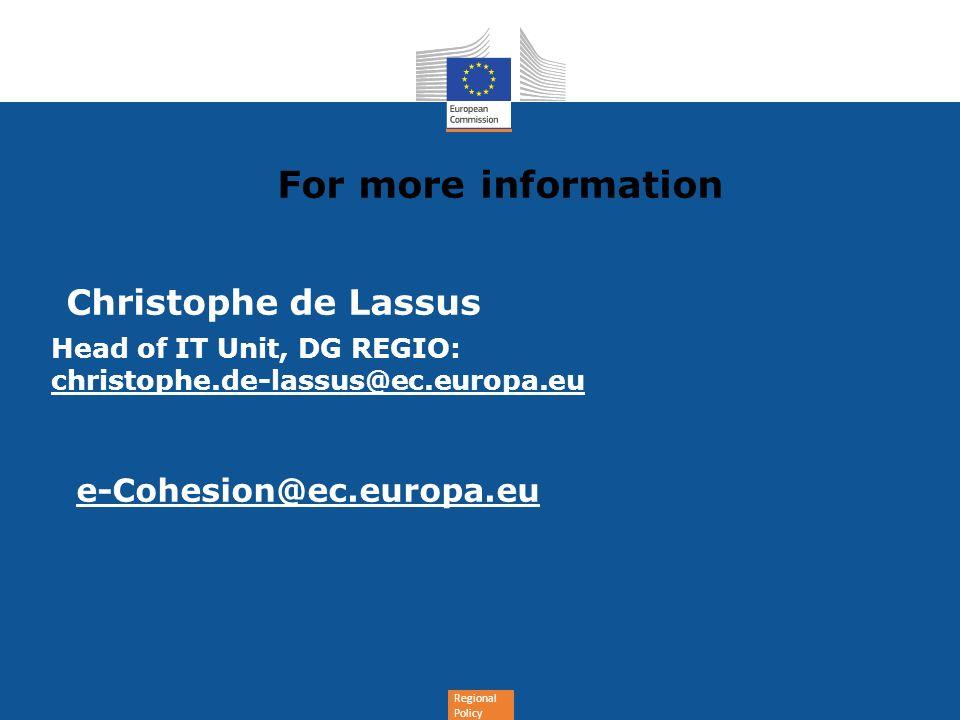 Regional Policy For more information Christophe de Lassus Head of IT Unit, DG REGIO: christophe.de-lassus@ec.europa.eu e-Cohesion@ec.europa.eu