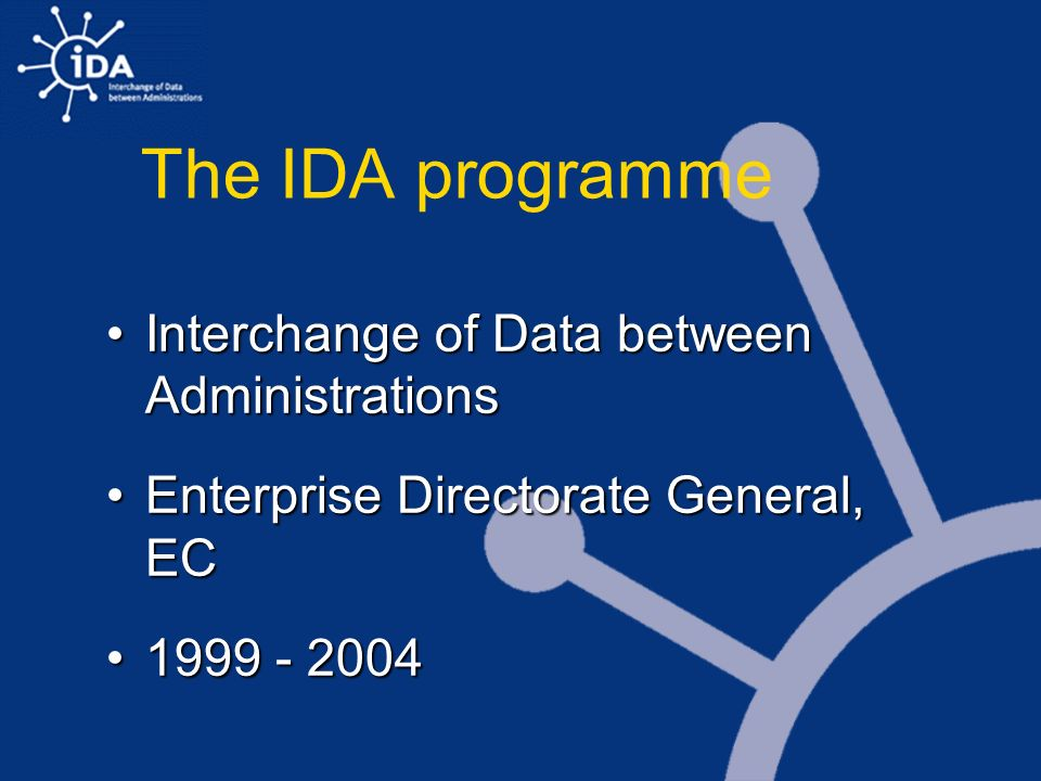 The IDA programme Interchange of Data between AdministrationsInterchange of Data between Administrations Enterprise Directorate General, ECEnterprise Directorate General, EC 1999 - 20041999 - 2004