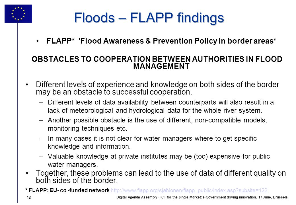 12 Digital Agenda Assembly - ICT for the Single Market: e-Government driving innovation, 17 June, Brussels 12 Floods – FLAPP findings FLAPP* 'Flood Aw