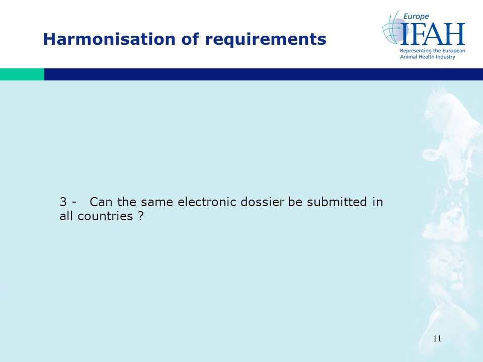 11 Harmonisation of requirements 3 - Can the same electronic dossier be submitted in all countries