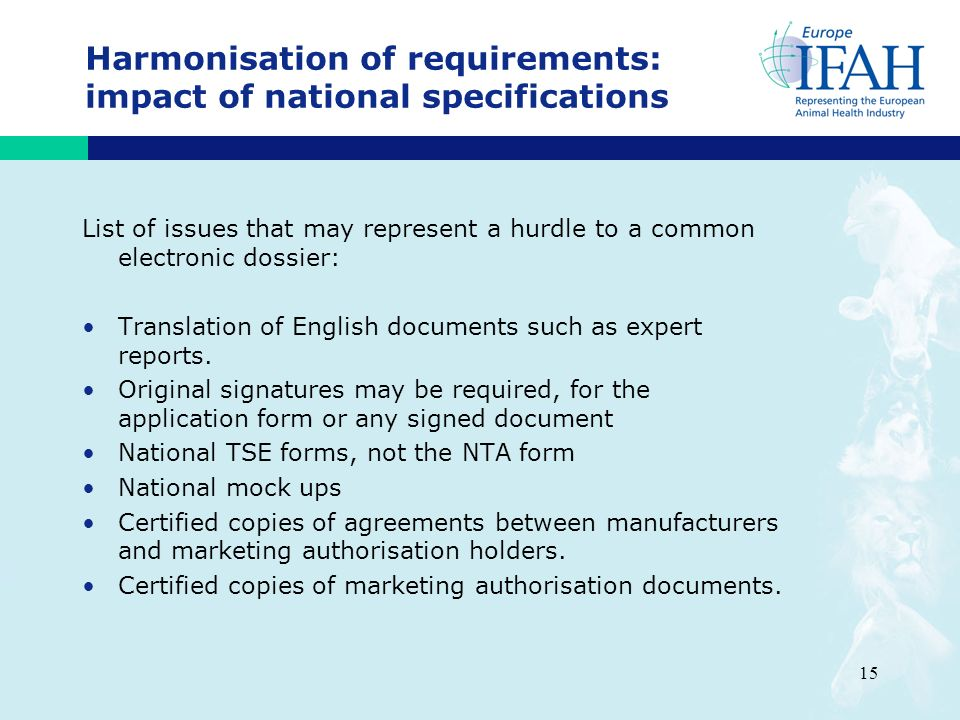 15 Harmonisation of requirements: impact of national specifications List of issues that may represent a hurdle to a common electronic dossier: Translation of English documents such as expert reports.