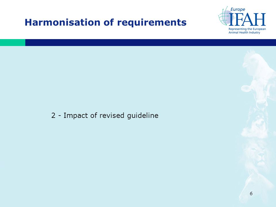 6 Harmonisation of requirements 2 - Impact of revised guideline