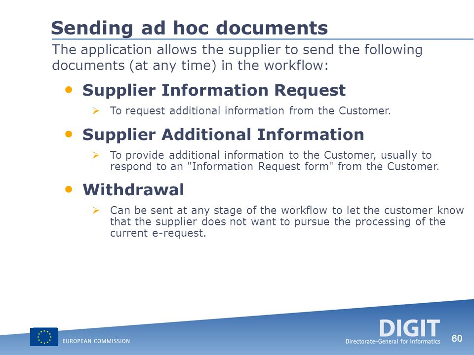 60 Sending ad hoc documents The application allows the supplier to send the following documents (at any time) in the workflow: Supplier Information Re