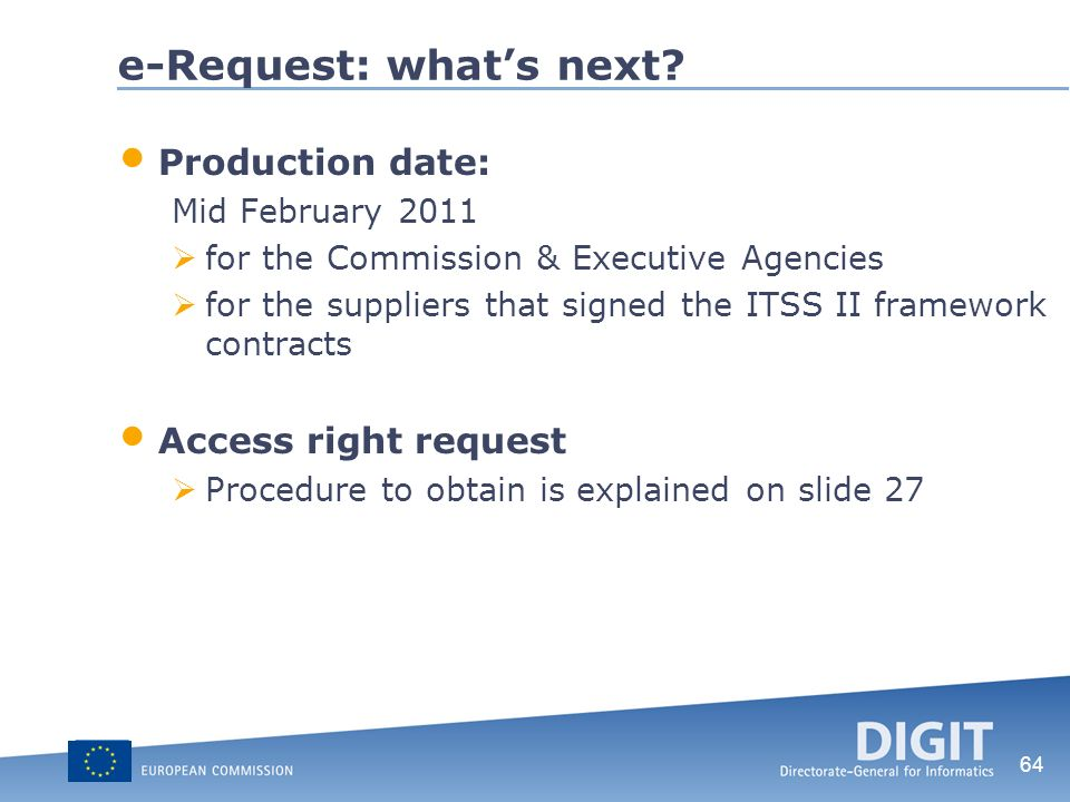 64 e-Request: whats next? Production date: Mid February 2011 for the Commission & Executive Agencies for the suppliers that signed the ITSS II framewo
