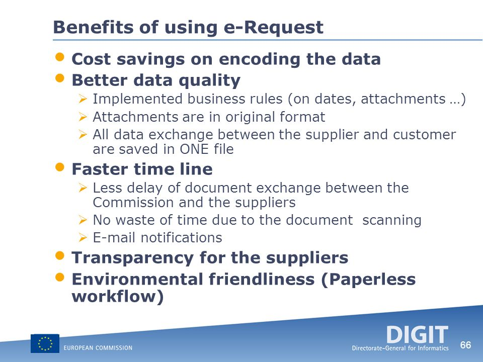 66 Benefits of using e-Request Cost savings on encoding the data Better data quality Implemented business rules (on dates, attachments …) Attachments