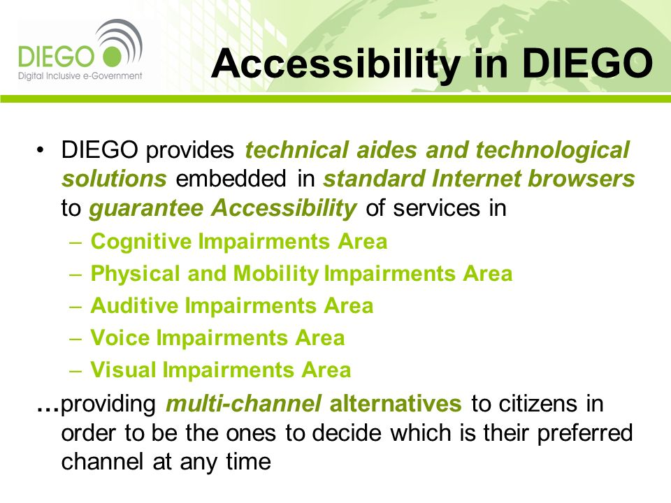DIEGO provides technical aides and technological solutions embedded in standard Internet browsers to guarantee Accessibility of services in –Cognitive
