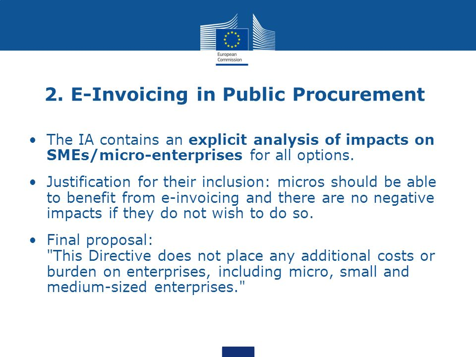 2. E-Invoicing in Public Procurement The IA contains an explicit analysis of impacts on SMEs/micro-enterprises for all options. Justification for thei