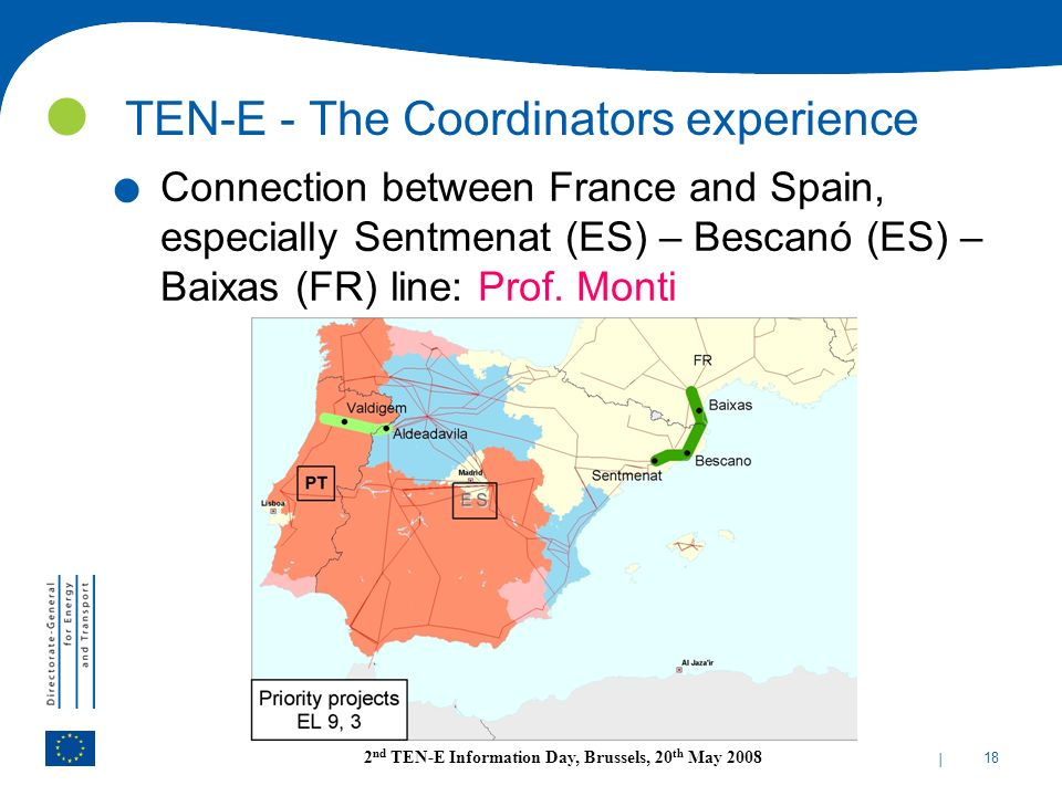 | 18 2 nd TEN-E Information Day, Brussels, 20 th May 2008 TEN-E - The Coordinators experience. Connection between France and Spain, especially Sentmen