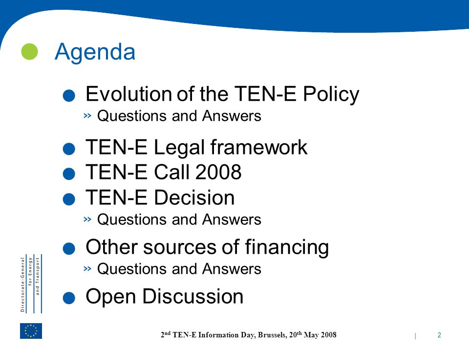 | 2 2 nd TEN-E Information Day, Brussels, 20 th May 2008. Evolution of the TEN-E Policy » Questions and Answers. TEN-E Legal framework. TEN-E Call 200