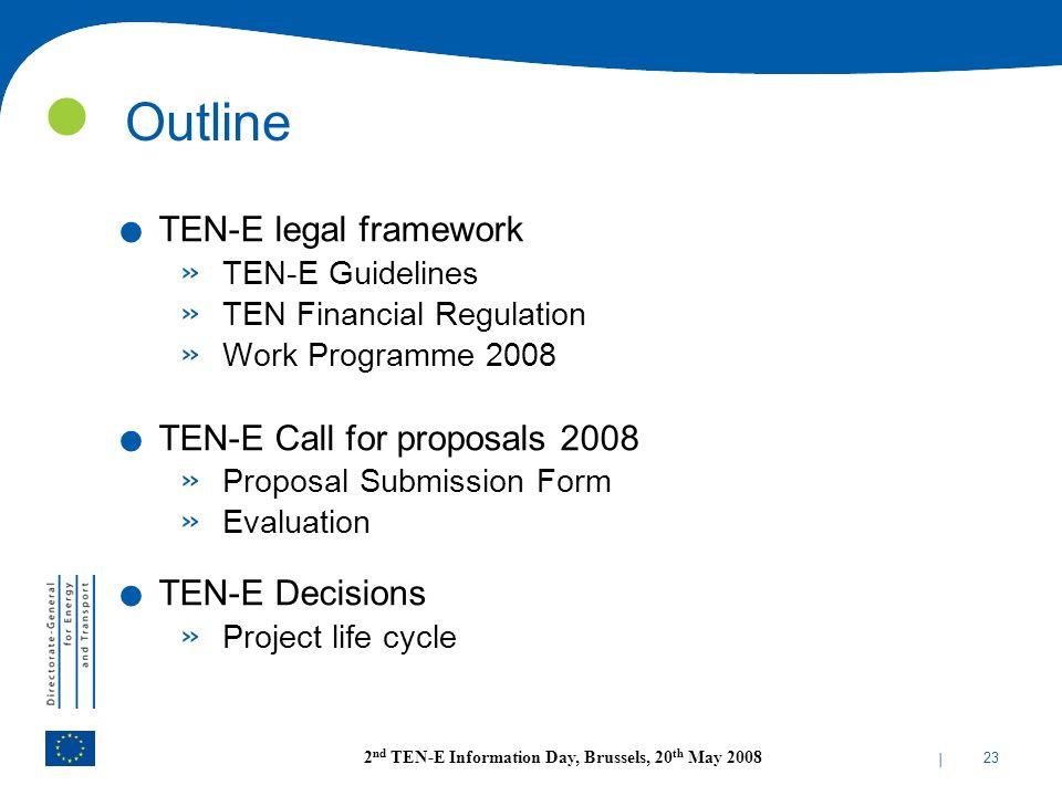 | 23 2 nd TEN-E Information Day, Brussels, 20 th May 2008 Outline. TEN-E legal framework » TEN-E Guidelines » TEN Financial Regulation » Work Programm