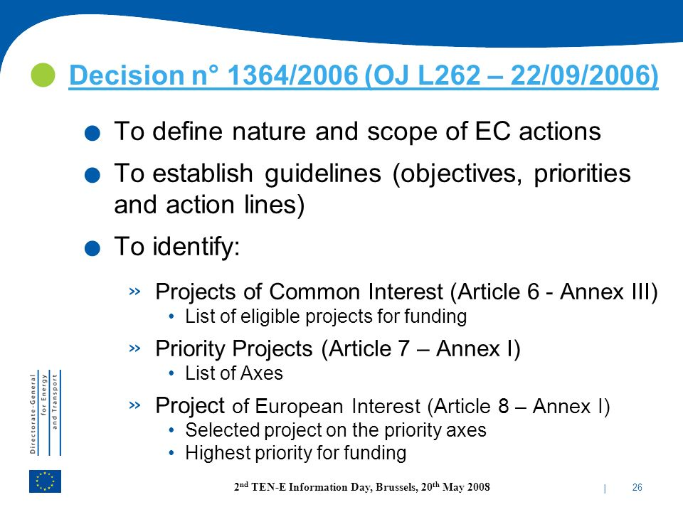 | 26 2 nd TEN-E Information Day, Brussels, 20 th May 2008. To define nature and scope of EC actions. To establish guidelines (objectives, priorities a
