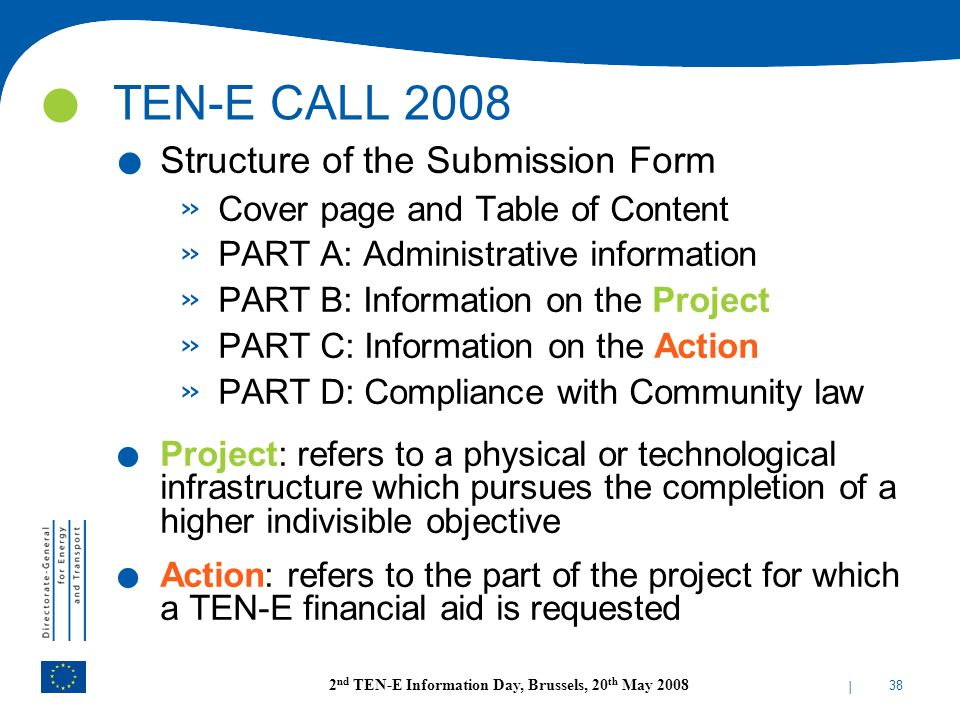 | 38 2 nd TEN-E Information Day, Brussels, 20 th May 2008. Structure of the Submission Form » Cover page and Table of Content » PART A: Administrative