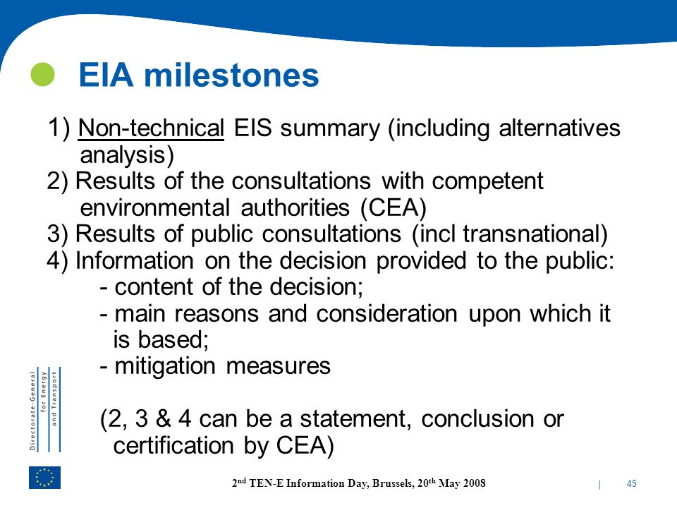 | 45 2 nd TEN-E Information Day, Brussels, 20 th May 2008 EIA milestones 1) Non-technical EIS summary (including alternatives analysis) 2) Results of