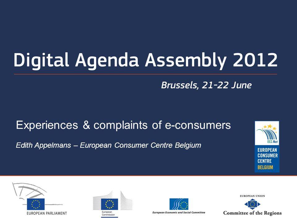 Experiences & complaints of e-consumers Edith Appelmans – European Consumer Centre Belgium
