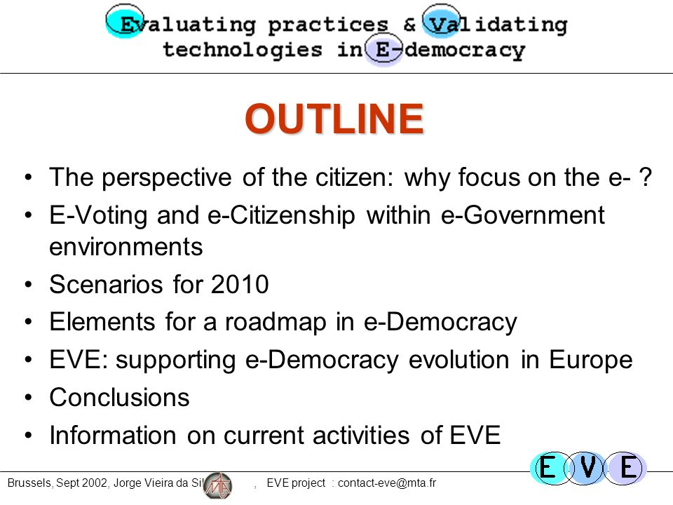 Brussels, Sept 2002, Jorge Vieira da Silva, EVE project : contact-eve@mta.fr OUTLINE The perspective of the citizen: why focus on the e- .