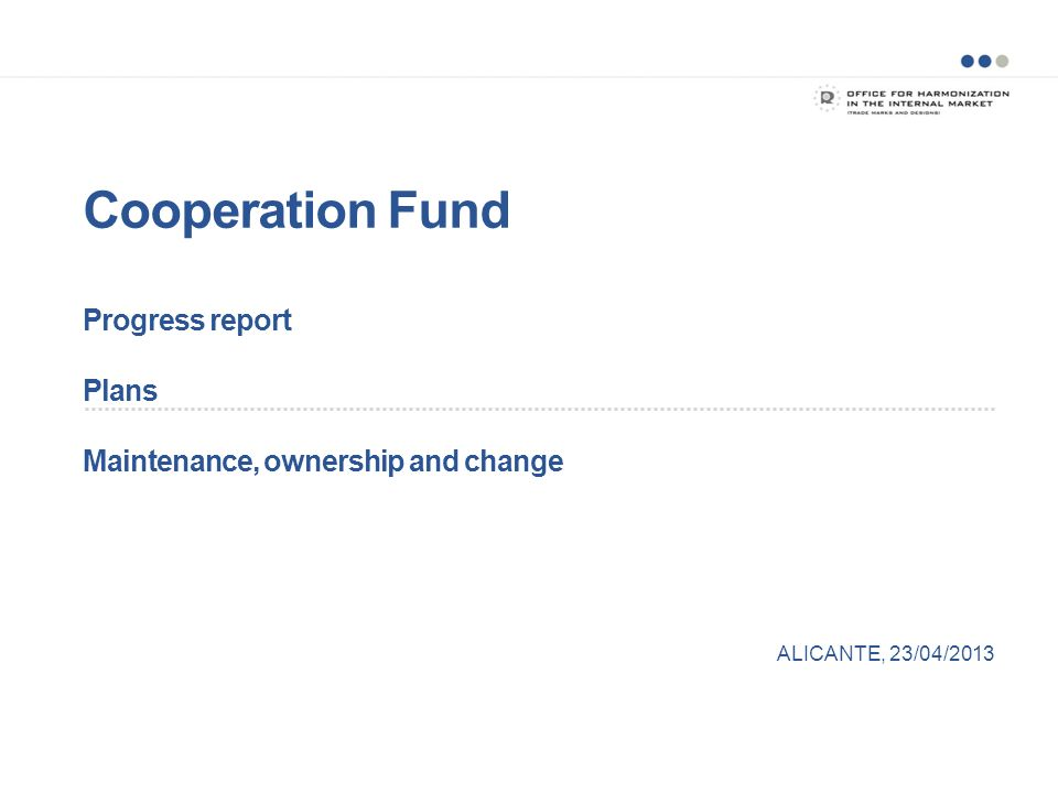 Cooperation Fund Progress report Plans Maintenance, ownership and change ALICANTE, 23/04/2013
