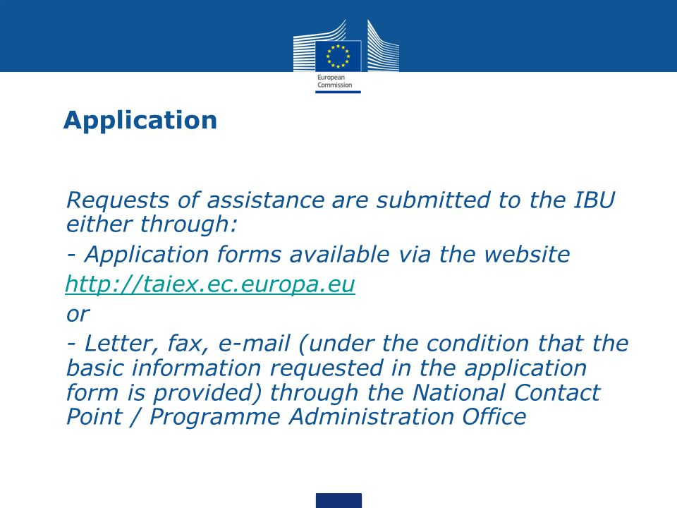 Application Requests of assistance are submitted to the IBU either through: - Application forms available via the website http://taiex.ec.europa.eu or