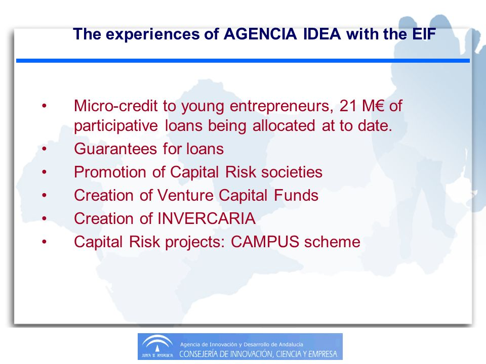 The experiences of AGENCIA IDEA with the EIF Micro-credit to young entrepreneurs, 21 M of participative loans being allocated at to date. Guarantees f