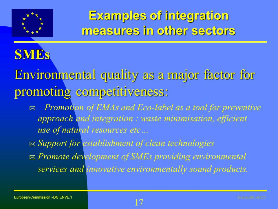 Soledad BLANCO European Commission - DG ENVE.1 17 Examples of integration measures in other sectors SMEs Environmental quality as a major factor for p