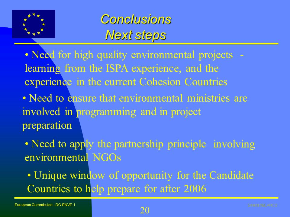 Soledad BLANCO European Commission - DG ENVE.1 20 Conclusions Next steps Need for high quality environmental projects - learning from the ISPA experie