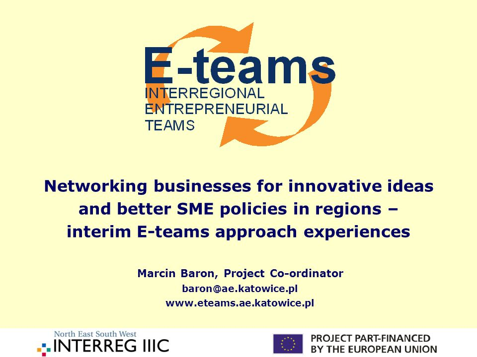 Networking businesses for innovative ideas and better SME policies in regions – interim E-teams approach experiences Marcin Baron, Project Co-ordinator