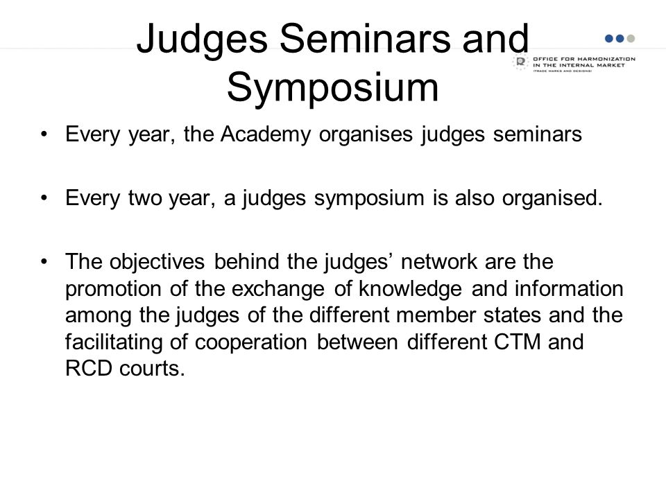 Judges Seminars and Symposium Every year, the Academy organises judges seminars Every two year, a judges symposium is also organised. The objectives b