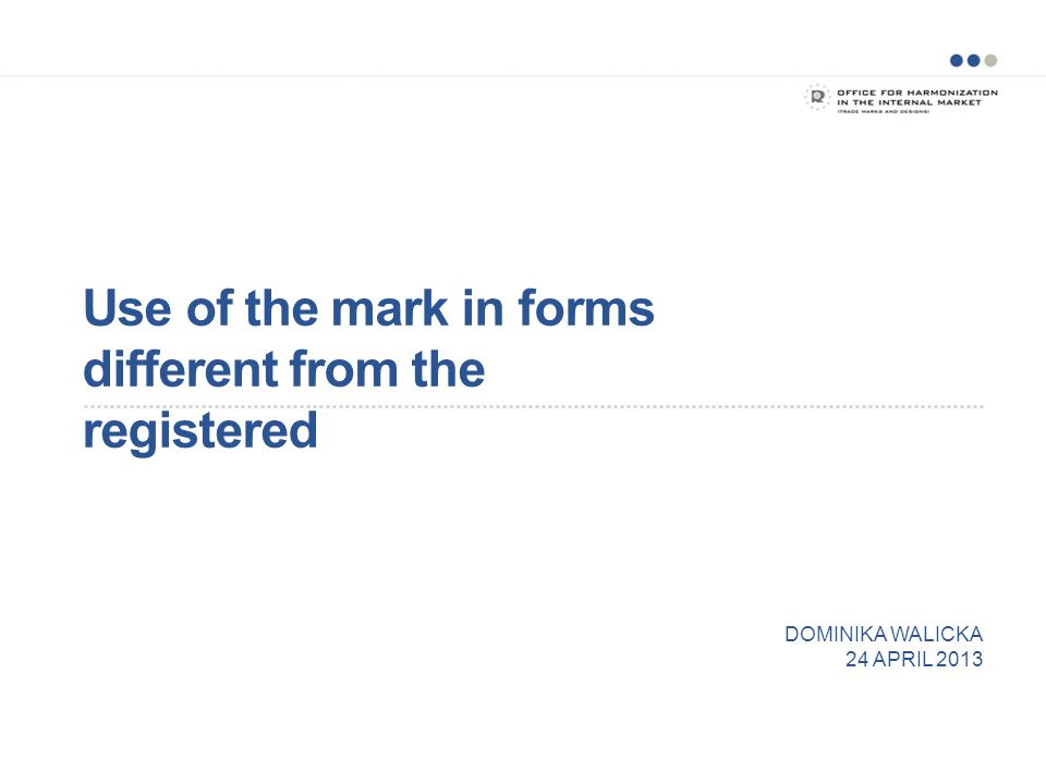 Use of the mark in forms different from the registered DOMINIKA WALICKA 24 APRIL 2013