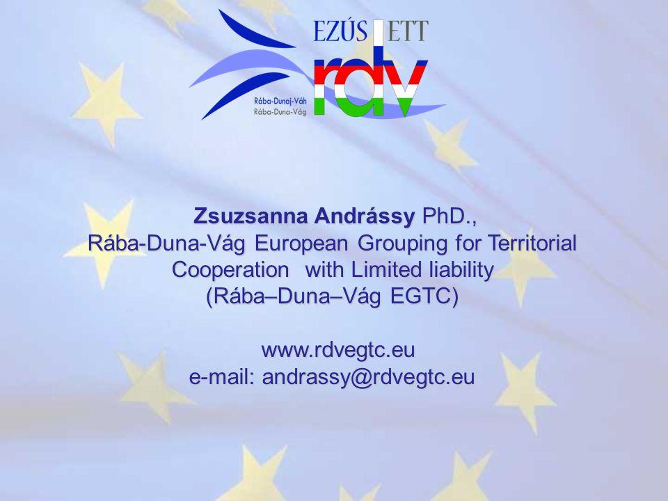Zsuzsanna Andrássy PhD., Zsuzsanna Andrássy PhD., Rába-Duna-Vág European Grouping for Territorial Cooperation with Limited liability (Rába–Duna–Vág EGTC) www.rdvegtc.eu e-mail: andrassy@rdvegtc.eu www.rdvegtc.eu e-mail: andrassy@rdvegtc.eu