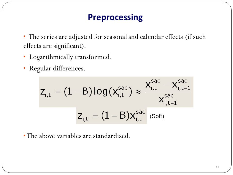 Preprocessing The series are adjusted for seasonal and calendar effects (if such effects are significant).
