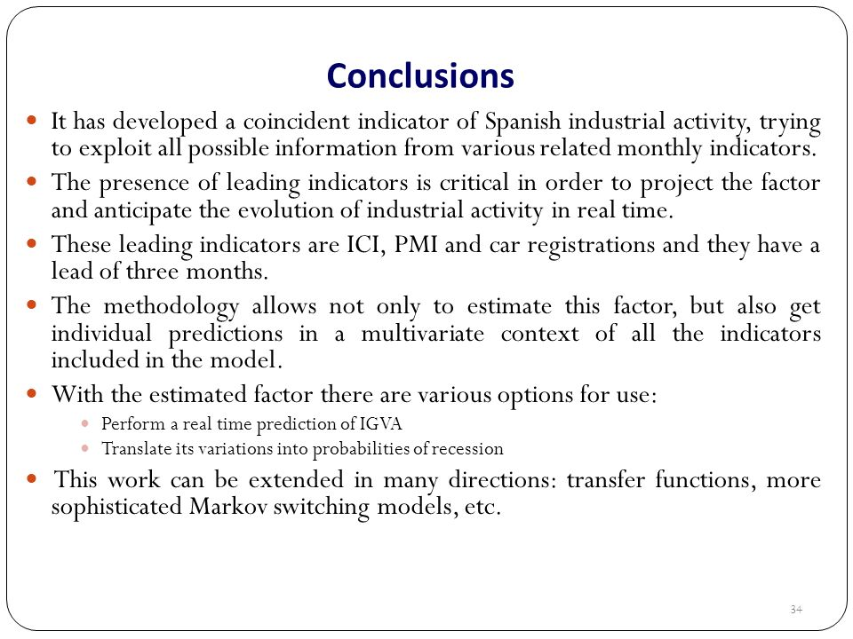 34 Conclusions It has developed a coincident indicator of Spanish industrial activity, trying to exploit all possible information from various related monthly indicators.