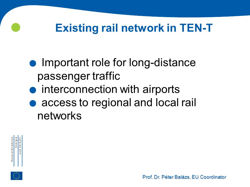 Prof. Dr. Péter Balázs, EU Coordinator Existing rail network in TEN-T. Important role for long-distance passenger traffic. interconnection with airpor