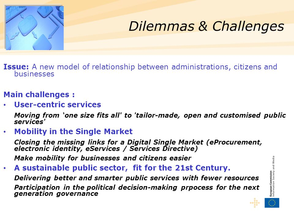 Issue: A new model of relationship between administrations, citizens and businesses Main challenges : User-centric services Moving from one size fits