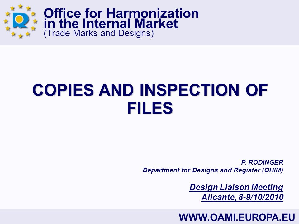 Office for Harmonization in the Internal Market (Trade Marks and Designs) WWW.OAMI.EUROPA.EU COPIES AND INSPECTION OF FILES P. RODINGER Department for