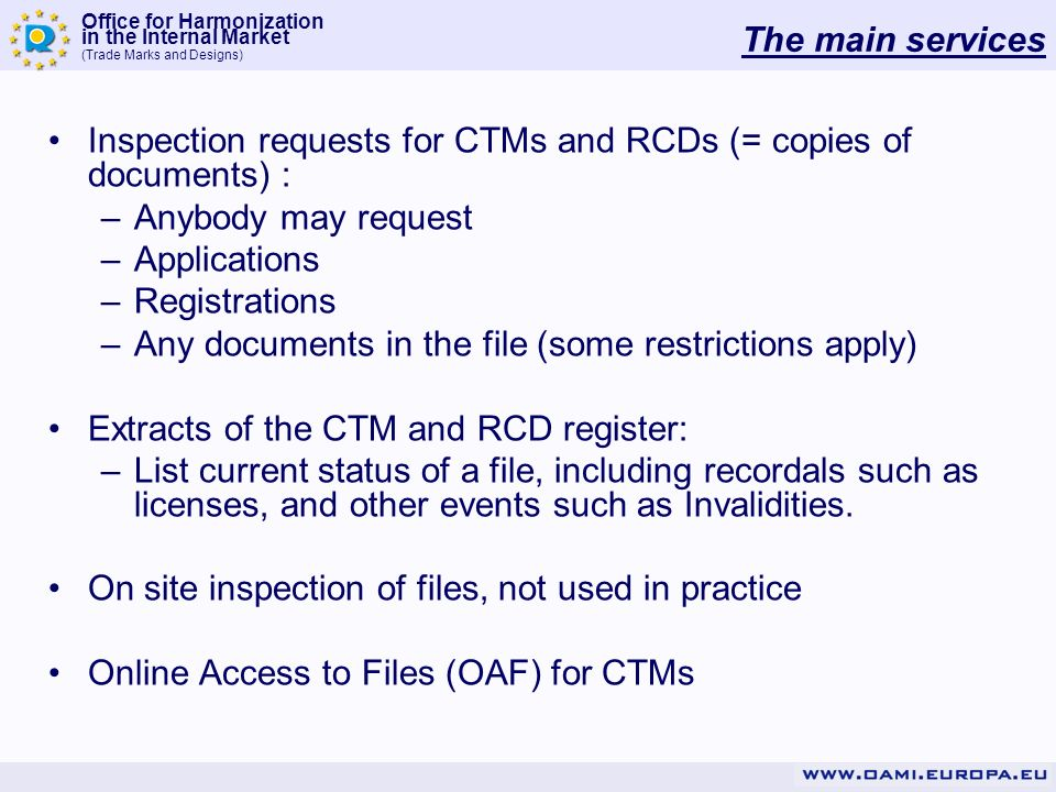 Office for Harmonization in the Internal Market (Trade Marks and Designs) Inspection requests for CTMs and RCDs (= copies of documents) : –Anybody may